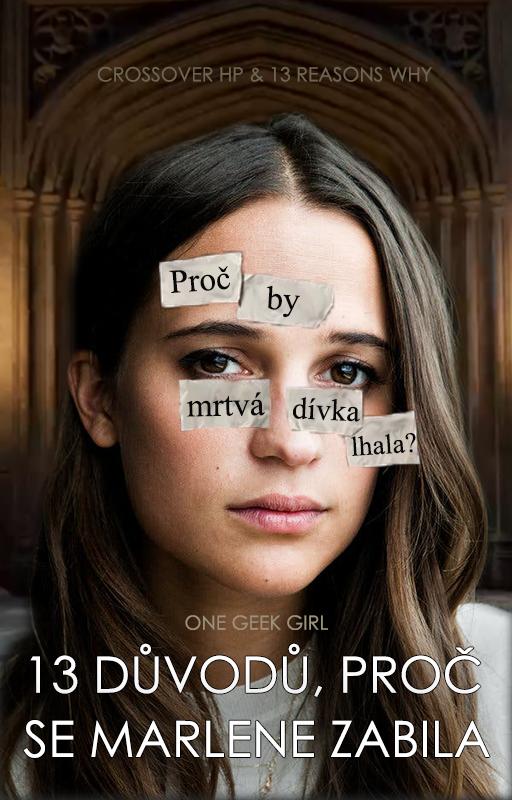 """Cover příběhu. Tmavovlasá dívka, za kterou je vstup do Velké síně. Dívka před obličejem útržky papíru se slovy """"Proč by mrtvá dívka lhala?"""". Dole je název příběhu """"13 důvodů, proč se Marlene zabila"""" se jménem autorky One Geek Girl."""